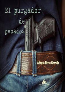 Descargar libros en pdf gratis en línea EL PURGADOR DE PECADOS 9788494786860 in Spanish  de ALFONSO SIERRA GARRIDO