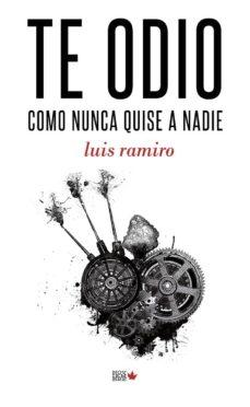 Libro en inglés descargar formato pdf TE ODIO COMO NUNCA QUISE A NADIE (2ª ED.) de LUIS RAMIRO