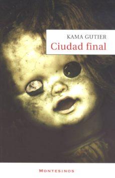 La mejor descarga de libros electrónicos. CIUDAD FINAL (MONTESINOS) PDB iBook de KAMA GUTIER 9788496831360 (Literatura española)