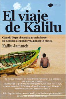 Descargas de libros electrónicos en español gratis EL VIAJE DE KALILU: CUANDO LLEGAR AL PARAISO ES UN INFIERNO, DE G AMBIA A ESPAÑA 17345 KM EN 18 MESES 9788496981560 MOBI (Spanish Edition)