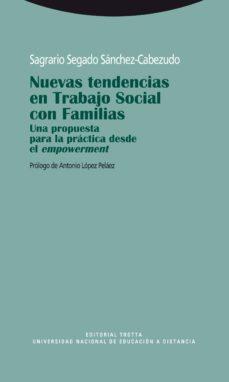 nuevas tendencias en el trabajo social con familias: una propuest a para la practica desde el empowerment-sagrario segado sanchez cabezudo-9788498791860