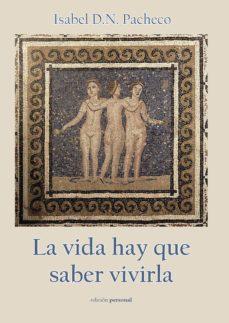 LA VIDA HAY QUE SABER VIVIRLA - ISABEL D.N. PACHECO | Triangledh.org