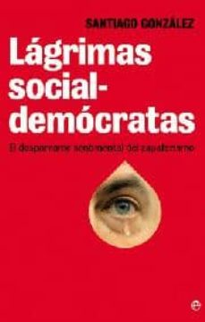 lagrimas socialdemocratas: el desparrame sentimental del zapateri smo-santiago gonzalez-cordwainer smith-9788499700960
