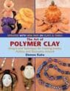 the art of polymer clay: designs and techniques for creating jewe lry, pottery and decorative artwork (2 rev ed)-donna kato-9780823003570