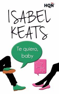 Descarga gratuita de libros electrónicos gratis TE QUIERO, BABY 9788413077970 de ISABEL KEATS