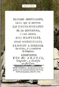 Ebooks gratuitos en ingles TRATADO ODONTALGICO, EN EL QUE SE EXPONEN ENFERMEDADES DE LA DENTADURA  (Literatura española) de JAVIER SANZ