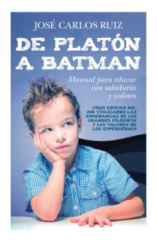 Descargar DE PLATON A BATMAN: MANUAL PARA EDUCAR CON SABIDURIA Y VALORES gratis pdf - leer online