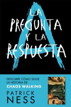 Descargas gratuitas de libros de texto en pdf LA PREGUNTA Y LA RESPUESTA (CHAOS WALKING 2) (Spanish Edition) 9788416588770 de PATRICK NESS