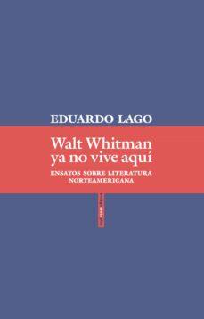 Ojpa.es Walt Whitman Ya No Vive Aqui: Ensayos Sobre Literatura Norteamericana Image