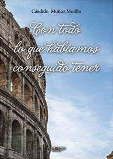 Descarga de libros de Google en línea CON TODO LO QUE HABIAMOS CONSEGUIDO TENER en español de CANDIDO MUÑOZ MORILLO