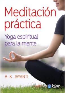Libros gratis para leer en línea sin descargar. MEDITACION PRACTICA: YOGA ESPIRITUAL PARA LA MENTE CHM PDF MOBI 9788417581770 de B. K. JAYANTI (Literatura española)