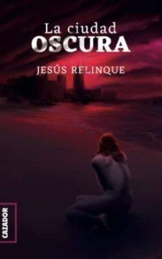 Descarga gratuita de libros electrónicos txt file LA CIUDAD OSCURA de JESUS RELINQUE  9788417646370 en español