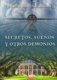 Leer libros en línea gratis descargar SECRETOS, SUEÑOS Y OTROS DEMONIOS (Spanish Edition)  de FRANZELA LLERENA LAUNSETT 9788417806170