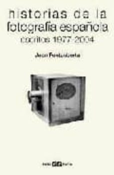 historias de la fotografia española: escritos 1977-2004-joan fontcuberta-9788425222870