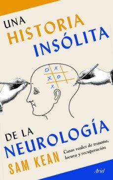 Descargar libros en pdf gratis para teléfono UNA HISTORIA INSÓLITA DE LA NEUROLOGÍA 9788434431270