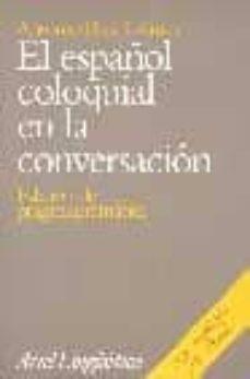 el español coloquial en la conversacion-antonio briz-9788434482470