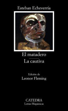 el matadero; la cautiva (9ª ed.)-esteban echeverria-9788437606170