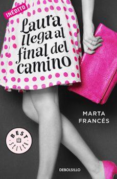 Descargar gratis ebook pdf buscar LAURA LLEGA AL FINAL DEL CAMINO (LAURA VA A POR TODAS 2) 9788466336970 in Spanish de MARTA FRANCES