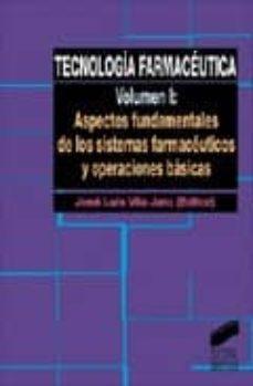 Un libro para descargar. TECNOLOGIA FARMACEUTICA 1: ASPECTOS FUNDAMENTALES DE LOS SISTEMAS FARMACEUTICOS Y OPERA 9788477385370 de JOSE LUIS VILA JATO