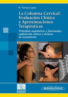Ebook para móviles descargar gratis LA COLUMNA CERVICAL:(T.I) EVALUACION CLINICA Y APROXIMACIONES TERAPEUTICAS :PRINCIPIOS ANATOMICOS Y FUNCIONALES, EXPLORACION CLINICA Y TECNICAS DE TRATAMIENTO in Spanish de JORGE TORRES CUECO PDF CHM 9788479038670