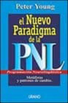 Descargar EL NUEVO PARADIGMA DE LA PNL : MET AFORAS Y PATRONES PARA EL CAMBIO gratis pdf - leer online