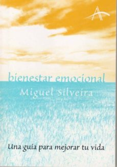 bienestar emocional: una guia para mejorar tu vida-miguel silveira-9788484282570