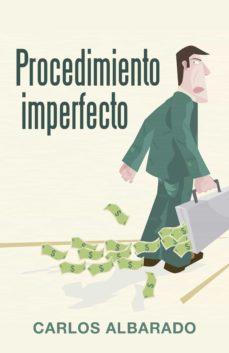 Descargas gratuitas de libros electrónicos para mobi (I.B.D.) PROCEDIMIENTO IMPERFECTO 9788491125570 PDB de CARLOS ALBARADO