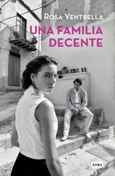 Descargar libros google libros pdf en línea UNA FAMILIA DECENTE 9788491293170  de ROSA VENTRELLA (Spanish Edition)