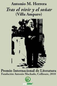 Emprende2020.es Tras El Vivir Y El Soñar (Villa Amparo) (Premio Internacional De Literatura Fundación Antonio Machado, Collioure, 2010) Image