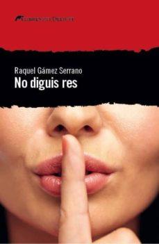 Libros electrónicos gratis para descargar a Android NO DIGUIS RES in Spanish 9788494788970 de RAQUEL GAMEZ SERRANO PDB ePub