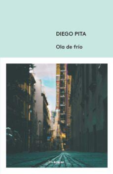Descargar libros de búsqueda de libros de google OLA DE FRIO 9788494843570 en español iBook RTF de DIEGO PITA