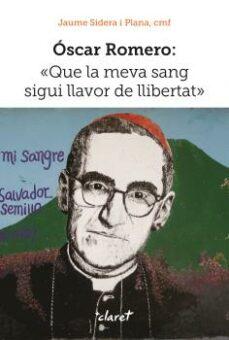 Inmaswan.es Oscar Romero: Que La Meva Sang Sigui Llavor De Llibertat Image