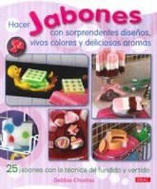 Descargar libros gratis en linea en pdf. HACER JABONES CON SORPRENDENTES DISEÑOS 9788498742770 en español MOBI RTF DJVU de DEBBIE CHIALTAS