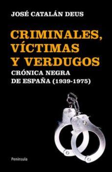Descargar CRIMINALES, VICTIMAS Y VERDUGOS: UNA CRONICA NEGRA DE ESPAÃ'A DE F RANCO gratis pdf - leer online