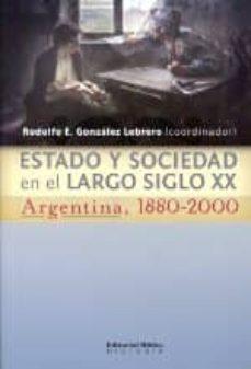 Valentifaineros20015.es Estado Y Sociedad En El Largo Siglo Xx. Argentina 1880-2000 Image