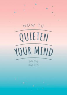 how to quieten your mind (ebook)-anna barnes-9781786858580