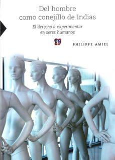 Los mejores libros para descargar en iphone DEL HOMBRE COMO CONEJILLO DE INDIAS: EL DERECHO A EXPERIMENTAR EN SERES HUMANOS CHM ePub 9786071618580