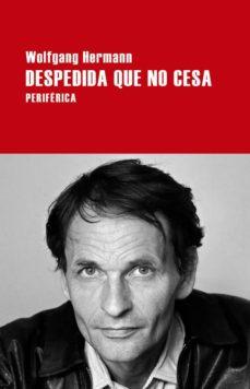 Descarga de texto completo de libros de Google. DESPEDIDA QUE NO CESA de WOLFGANG HERMANN MOBI CHM in Spanish 9788416291380