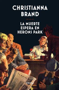 Descargas de libros electrónicos gratis para el iPad 3 LA MUERTE ESPERA EN HERONS PARK DJVU 9788417041380 de CHRISTIANNA BRAND (Spanish Edition)