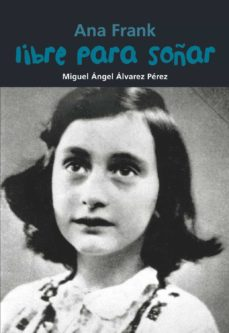 Libros descargando en kindle ANA FRANK: LIBRE PARA SOÑAR de MIGUEL ÁLVAREZ PÉREZ (Spanish Edition)