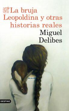 Descarga de libros de texto para cbse LA BRUJA LEOPOLDINA Y OTRAS HISTORIAS REALES de MIGUEL DELIBES en español 9788423353880 ePub