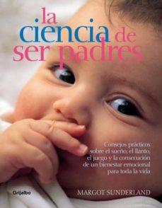 Encuentroelemadrid.es La Ciencia De Ser Padres: Consejos Practicos Sobre El Sueño, El L Lanot, El Juego Y La Consecucion De Un Bienestar Emocional Para Toda La Vida Image