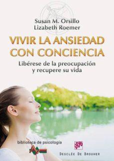 vivir la ansiedad con conciencia: liberese de la preocupacion y r ecupere su vida-susan m. orsillo-lizabeth roemer-9788433026880