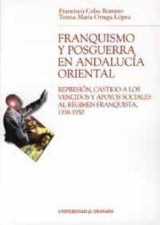 Permacultivo.es Franquismo Y Posguerra En Andalucia Oriental: Represion, Castigo A Los Vencidos Y Apoyos Sociales Al Regimen Franquista, 1936-1950 Image