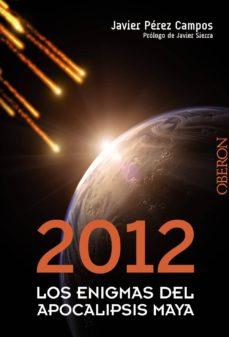 2012: los enigmas del apocalipsis maya-javier perez campos-9788441531680