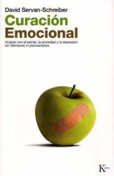 Libro real descarga gratuita pdf CURACION EMOCIONAL: ACABAR CON EL ESTRES, LA ANSIEDAD Y LA DEPRES ION SIN FARMACOS NI PSICOANALISIS in Spanish