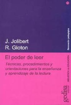el poder de leer: tecnicas, procedimientos y orientaciones para l a enseñanza y aprendizaje de la lectura-josette jolibert-9788474320480