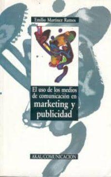 el uso de los medio de comunicacion en marketing y publicidad-emilio martinez-9788476007280
