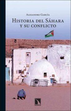 historia del sahara y su conflicto-alejandro garcia-9788483194980