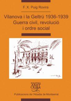 Vilanova I La Geltru 1936 1939 Guerra Civil Revolucio I Ordre Social F X Puix Comprar Libro 9788484157380